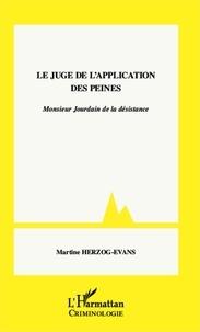 Martine Herzog-Evans - Le juge de l'application des peines - Monsieur Jourdain de la désistance.