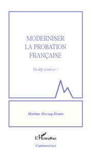 Martine Herzog-Evans - Moderniser la probation française - Un défi à relever !.