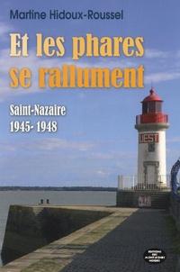 Martine Hidoux-Roussel - Et les phares se rallument - Saint-Nazaire 1945-1948.
