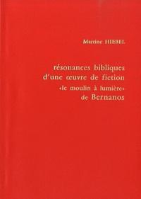 """Martine Hiebel - Résonances bibliques d'une oeuvre de fiction : """"Le moulin à lumière"""" de Bernanos - D'une écriture à l'autre."""