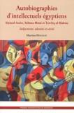 Martine Houssay - Autobiographies d'intellectuels égyptiens - Ahmad Amin, Salama Musa et Tawfiq al-Hakim, Subjectivité, identité et vérité.