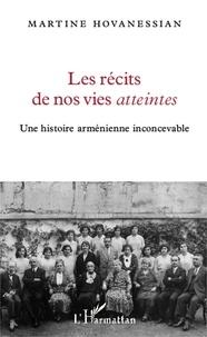 Martine Hovanessian - Les récits de nos vies atteintes - Une histoire arménienne inconcevable.