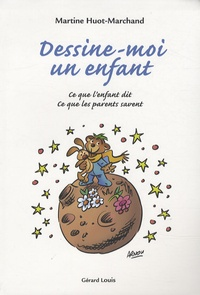Martine Huot-Marchand - Dessine-moi un enfant - Ce que l'enfant dit, ce que les parents savent.