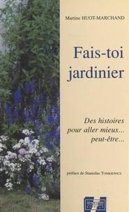 Martine Huot-Marchand et Stanislas Tomkiewicz - Fais-toi jardinier : des histoires pour aller mieux... peut-être..