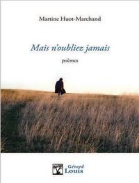 Martine Huot-Marchand - Mais n'oubliez jamais.