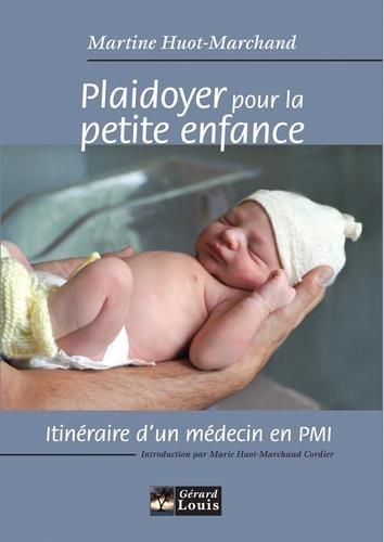 Martine Huot-Marchand - Plaidoyer pour la petite enfance - Itinéraire d'un médecin en PMI.
