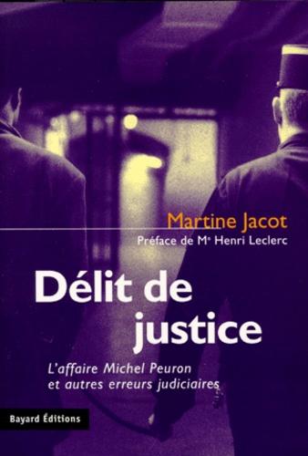 Martine Jacot - Délit de justice - L'affaire Michel Peuron et autres erreurs judiciaires.