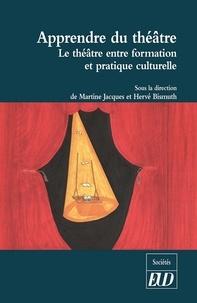 Martine Jacques et Hervé Bismuth - Apprendre du théâtre - Le théâtre entre formation et pratique culturelle.