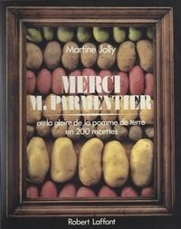 Martine Jolly et J.-L. Charmet - Merci M. Parmentier - Ou La gloire de la pomme de terre en 200 recettes.