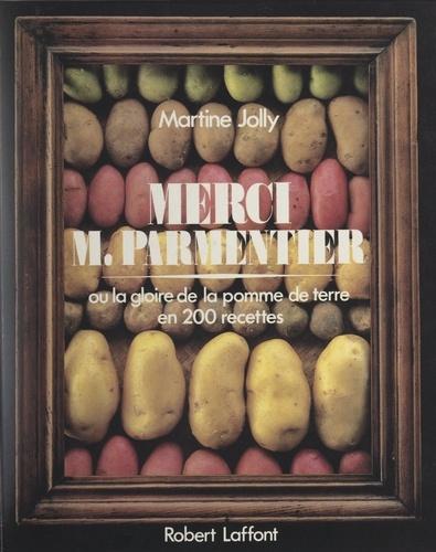 Merci M. Parmentier. Ou La gloire de la pomme de terre en 200 recettes