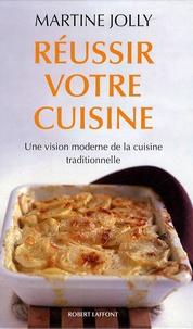 Martine Jolly - Réussir votre cuisine - Une vision moderne de la cuisine traditionnelle.