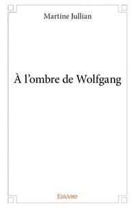 Martine Jullian - A l'ombre de Wolfgang.