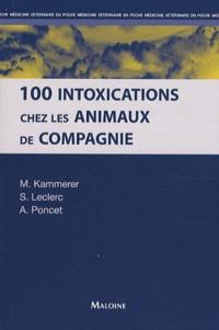 Martine Kammerer et Sabrina Leclerc - 100 intoxications chez les animaux de compagnie.
