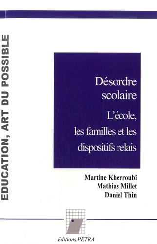 Martine Kherroubi et Mathias Millet - Désordre scolaire - L'école, les familles et les dispositifs relais.