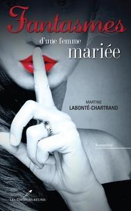 Martine Labonté-Chartrand - Fantasmes d'une femme mariée.