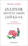 Martine Laffon - Cultiver son petit jardin intérieur - Revenir au coeur de soi pour faire pousser des rêves.