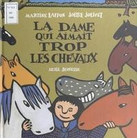 Martine Laffon et Joëlle Jolivet - La dame qui aimait trop les chevaux.