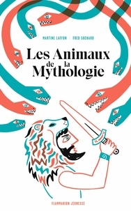 Martine Laffon et Fred Sochard - Les animaux de la mythologie.