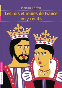 Les rois et reines de France en 7 récits - Martine Laffon  