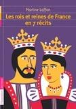 Martine Laffon - Les rois et reines de France en 7 récits.