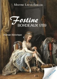 Martine Lafon-Baillou - Fostine - Bordeaux, 1789.