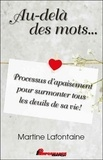 Martine Lafontaine - Au-delà des mots... - Processus d'apaisement pour surmonter tous les deuils de sa vie !.