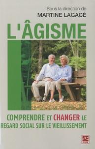 Martine Lagacé - L'âgisme - Comprendre et changer le regard social sur le vieillissement.