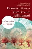 Martine Lagacé - Représentations et discours sur le vieillissement - La face cachée de l'âgisme ?.