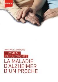 Martine Lagardette - Comment j'ai surmonté la maladie d'Alzhaimer d'un proche.