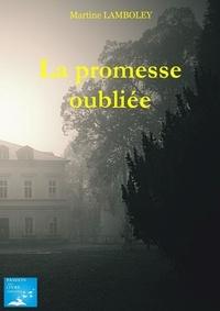 Martine Lamboley - La promesse oubliée.