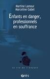 Martine Lamour et Marceline Gabel - Enfants en danger, professionnels en souffrance.