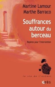 Martine Lamour et Marthe Barraco - Souffrances autour du berceau - Des émotions aux soins : repères pour l'intervention.