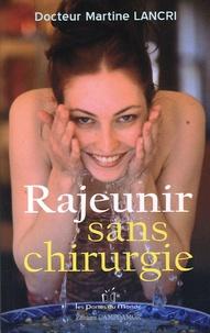 Rajeunir sans chirurgie- Bien sur sa peau, bien dans sa peau - Martine Lancri |