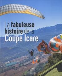 Martine Lange et Daniel Raibon-Pernoud - La fabuleuse histoire de la Coupe Icare.