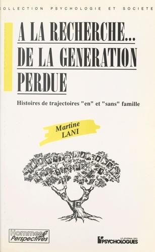 """A LA RECHERCHE... DE LA GENERATION PERDUE.. Histoires de trajectoires """"en"""" et """"sans"""" famille"""