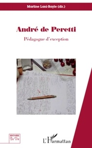Martine Lani-Bayle - André de Peretti, pédagogue d'exception - Regards croisés sur l'homme aux mille et un rebondissements.