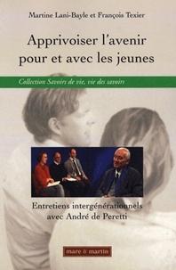 Martine Lani-Bayle et François Texier - Apprivoiser l'avenir pour et avec les jeunes - Entretiens intergénérationnels avec André de Peretti.
