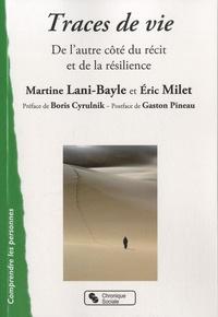 Martine Lani-Bayle et Eric Milet - Traces de vie - De l'autre côté du récit et de la résilience.