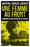 Martine Laroche-Joubert - Une femme au front - Mémoires d'une reporter de guerre.