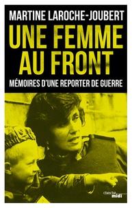 Une femme au front- Mémoires d'une reporter de guerre - Martine Laroche-Joubert |