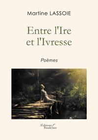 Martine Lassoie - Entre l'Ire et l'Ivresse.