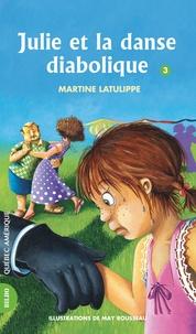Martine Latulippe et May Rousseau - Julie  : Julie 03 - Julie et la danse diabolique.