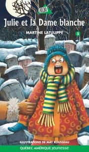 Martine Latulippe et May Rousseau - Julie  : Julie 05 - Julie et la Dame blanche.