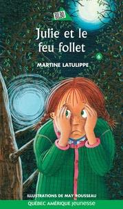 Martine Latulippe et May Rousseau - Julie  : Julie 06 - Julie et le feu follet.