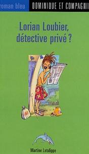 Martine Latulippe - Lorian Loubier, détective privé ?.