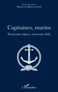 Martine Le Bihan-Guénolé - Capitaines, marins - Nouveaux enjeux, nouveaux défis.