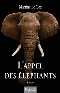 Martine Le Coz - L'appel des éléphants.