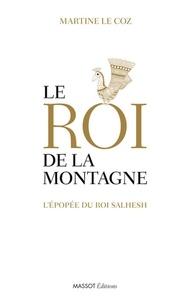 Martine Le Coz - Le roi de la montagne - L'épopée du roi Salhesh.