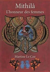 Martine Le Coz - Mithilâ - L'honneur des femmes.