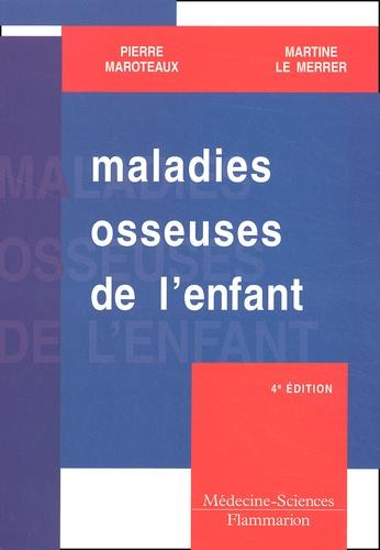 Martine Le Merrer et Pierre Maroteaux - Maladies osseuses de l'enfant.